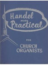 Handel Made Practical for Church Organists, Vol. 1  (3 staff)